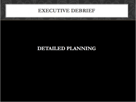 Executive Debrief: Detailed Planning