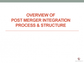 Overview of Post Merger Integration Process and Structure